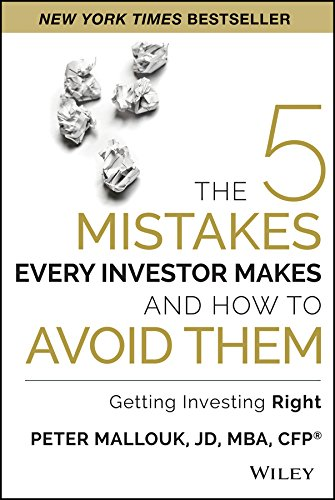 The 5 Mistakes Every Investor Makes and How to Avoid Them: Getting Investing Right: Peter Mallouk