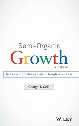 9781118933220: Semi-Organic Growth, + Website: Tactics and Strategies Behind Google's Success