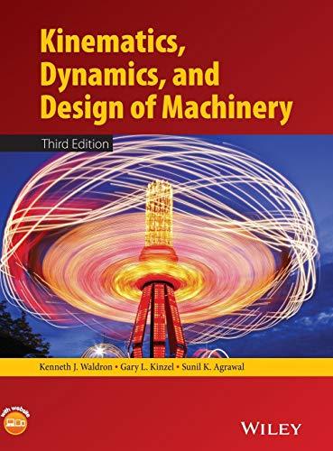 Kinematics, Dynamics, and Design of Machinery: Waldron, Kenneth J.,