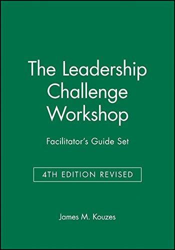 The Leadership Challenge Workshop Facilitator s Guide Set: James M. Kouzes