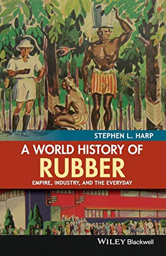 9781118934227: A World History of Rubber: Empire, Industry, and the Everyday