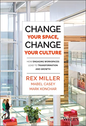 9781118937815: Change Your Space, Change Your Culture: How Engaging Workspaces Lead to Transformation and Growth