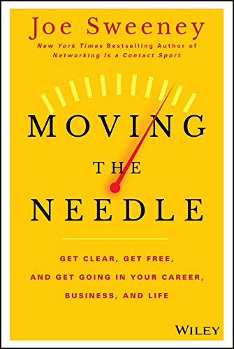 Moving the Needle: Get Clear, Get Free, and Get Going in Your Career, Business, and Life!: Sweeney,...