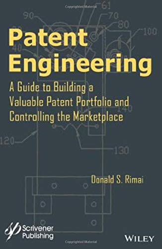 9781118946091: Patent Engineering: A Guide to Building a Valuable Patent Portfolio and Controlling the Marketplace