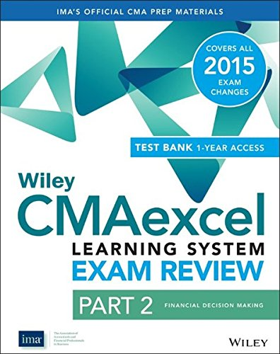 9781118956182: Wiley Cmaexcel Learning System Exam Review 2015 + Test Bank: Part 2, Financial Decision Making (Wiley CMA Learning System)