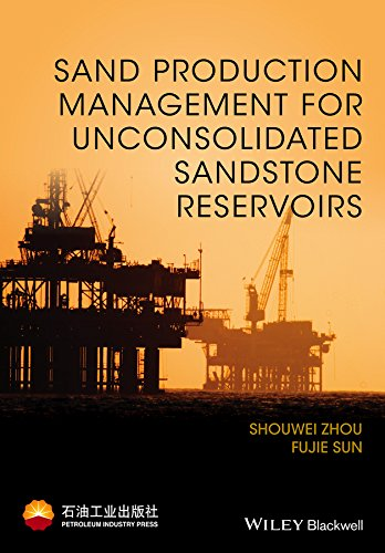 Sand Production Management for Unconsolidated Sandstone Reservoirs: Shouwei Zhou