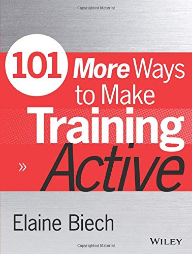 101 More Ways to Make Training Active (Paperback): Elaine Biech, Mel Silberman, Carol Auerbach