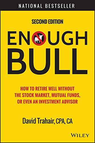 Enough Bull: How to Retire Well without the Stock Market, Mutual Funds, or Even an Investment ...