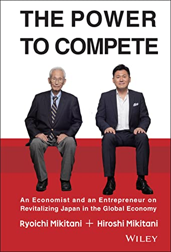 9781119000600: The Power to Compete: An Economist and an Entrepreneur on Revitalizing Japan in the Global Economy