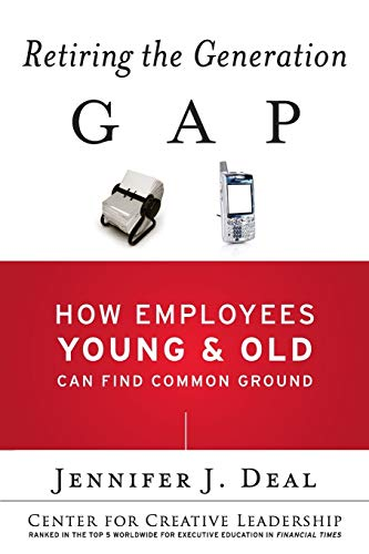 9781119015871: Retiring the Generation Gap: How Employees Young and Old Can Find Common Ground (J-B CCL (Center for Creative Leadership))
