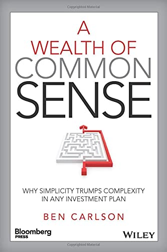 A Wealth of Common Sense Why Simplicity Trumps Complexity in Any Investment Plan