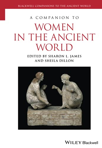 9781119025542: A Companion to Women in the Ancient World (Blackwell Companions to the Ancient World)