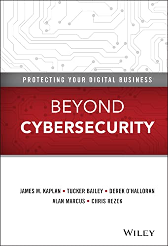 Beyond Cybersecurity: Protecting Your Digital Business: Kaplan, James M., Bailey, Tucker, ...