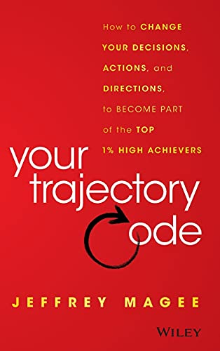 Your Trajectory Code: How to Change Your Decisions, Actions, and Directions, to Become Part of the ...