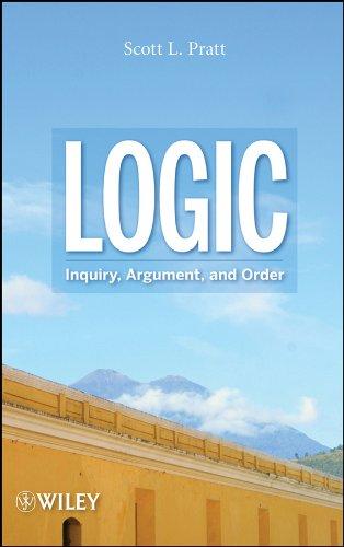 Logic: Inquiry, Argument, and Order: Pratt, Scott L.