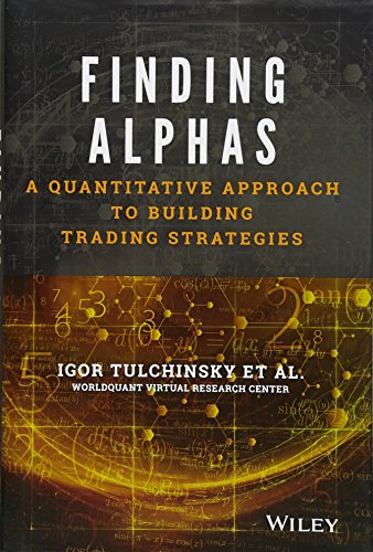 Finding Alphas: A Quantitative Approach to Building Trading Strategies: Tulchinsky, Igor