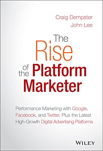 The Rise of the Platform Marketer: Performance: Dempster, Craig, Lee,