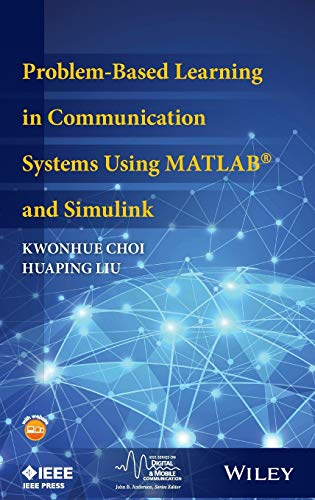 Problem-Based Learning in Communication Systems Using MATLAB and Simulink: Choi, Kwonhue
