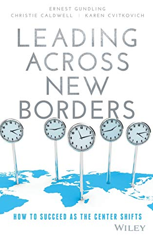 Leading Across New Borders: How to Succeed as the Center Shifts: Gundling, Ernest; Caldwell, ...