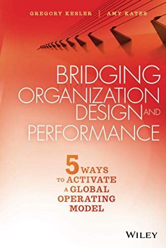 9781119064220: Bridging Organization Design and Performance: Five Ways to Activate a Global Operation Model