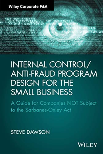 9781119065074: Internal Control/Anti-Fraud Program Design for the Small Business: A Guide for Companies NOT Subject to the Sarbanes-Oxley Act (Wiley Corporate F&A)