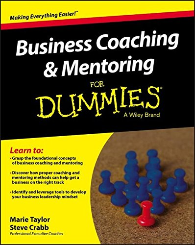 Business Coaching and Mentoring for Dummies: Taylor, Marie