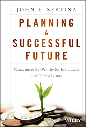9781119069126: Planning a Successful Future: Managing to Be Wealthy for Individuals and Their Advisors