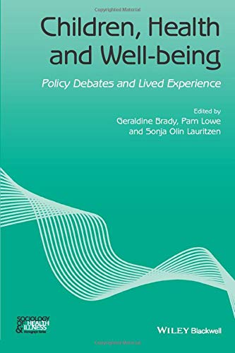 9781119069515: Children, Health and Well-being: Policy Debates and Lived Experience (Sociology of Health and Illness Monographs)