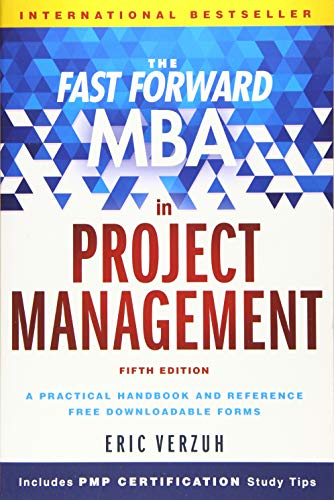 The Fast Forward MBA in Project Management,: Eric Verzuh (