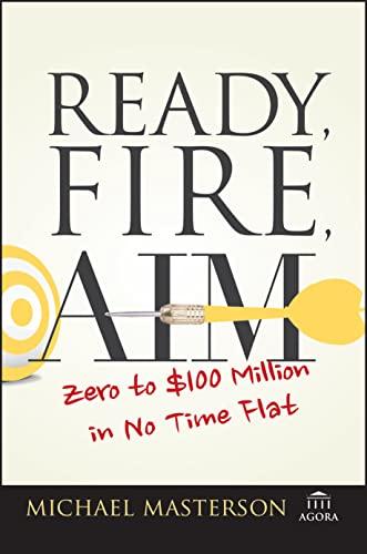 9781119086857: Ready, Fire, Aim: Zero to $100 Million in No Time Flat (Agora Series)