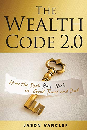 9781119087014: The Wealth Code 2.0: How the Rich Stay Rich in Good Times and Bad