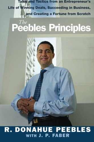 9781119089728: The Peebles Principles: Tales and Tactics from an Entrepreneur's Life of Winning Deals, Succeeding in Business, and Creating a Fortune from Scratch