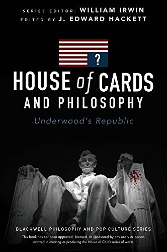 9781119092773: House of Cards and Philosophy: Underwood's Republic (The Blackwell Philosophy and Pop Culture Series)