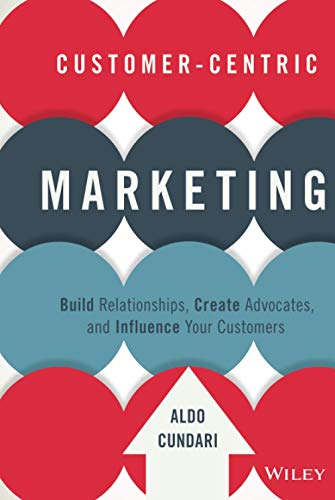 9781119092896: Customer-Centric Marketing: Build Relationships, Create Advocates, and Influence Your Customers