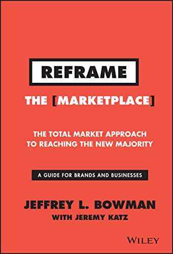 9781119100256: Reframe The Marketplace: The Total Market Approach to Reaching the New Majority