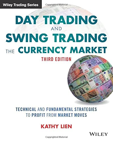 Day Trading and Swing Trading the Currency Market: Technical and Fundamental Strategies to Profit ...