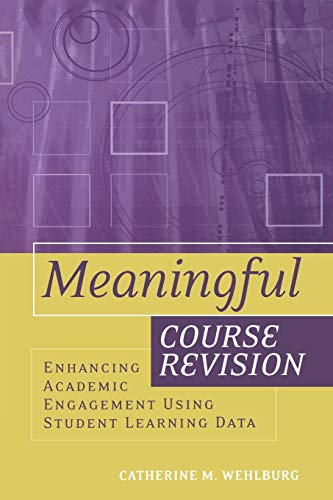 9781119111252: Meaningful Course Revision: Enhancing Academic Engagement Using Student Learning Data (JB - Anker)