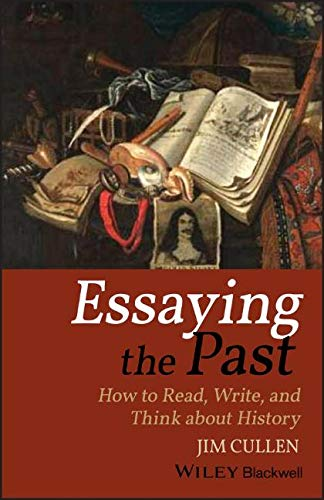 9781119111900: Essaying the Past: How to Read, Write, and Think about History