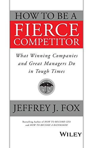 9781119116523: How to Be a Fierce Competitor: What Winning Companies and Great Managers Do in Tough Times