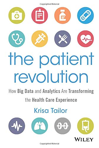 9781119130000: The Patient Revolution: How Big Data and Analytics Are Transforming the Health Care Experience (Wiley and SAS Business Series)