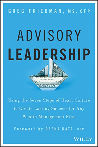 9781119136088: Advisory Leadership: Using the Seven Steps of Heart Culture to Create Lasting Success for Any Wealth Management Firm