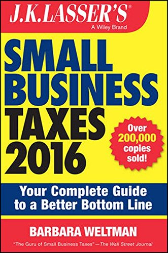 9781119143871: J.K. Lasser's Small Business Taxes 2016: Your Complete Guide to a Better Bottom Line