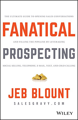 9781119144755: Fanatical Prospecting: The Ultimate Guide to Opening Sales Conversations and Filling the Pipeline by Leveraging Social Selling, Telephone, Email, Text, and Cold Calling