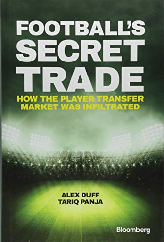 9781119145424: Football's Secret Trade: How the Player Transfer Market was Infiltrated (Bloomberg)