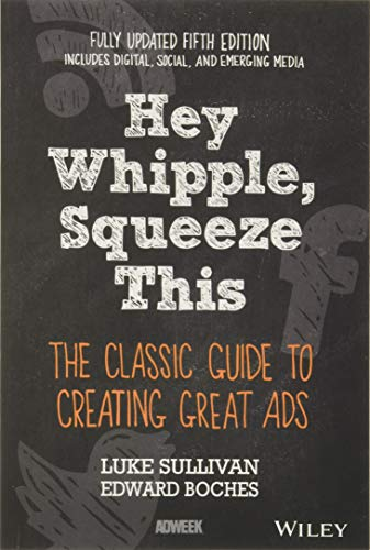 Hey, Whipple, Squeeze This: The Classic Guide: Luke Sullivan