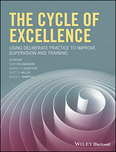 The Cycle of Excellence: Using Deliberate Practice: Editor: Tony Rousmaniere;