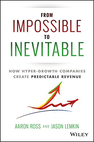 9781119166719: From Impossible To Inevitable: How Hyper-Growth Companies Create Predictable Revenue