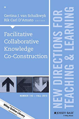 9781119169499: Facilitative Collaborative Knowledge Co-Construction: New Directions for Teaching and Learning, Number 143 (J-B TL Single Issue Teaching and Learning)