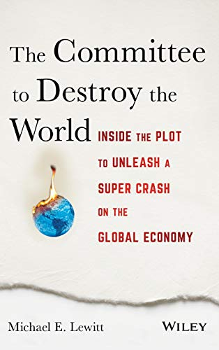 9781119183549: The Committee to Destroy the World: Inside the Plot to Unleash a Super Crash on the Global Economy