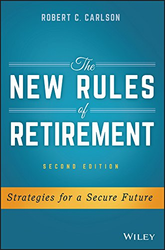 The New Rules of Retirement: Strategies for a Secure Future: Robert C. Carlson
